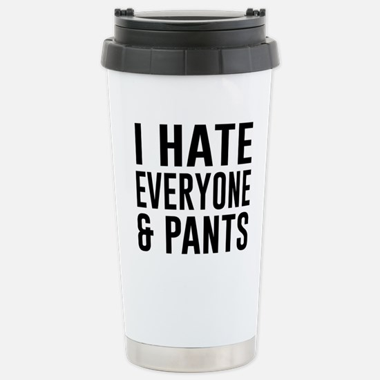 I Hate Everyone & Pants Travel Mug