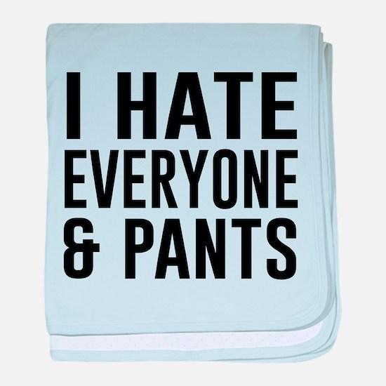 I Hate Everyone & Pants baby blanket