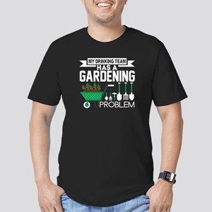 My Drinking Team Has A Gardening Problem T T-Shirt