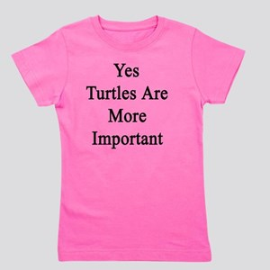 Yes Turtles Are More Important  Girl's Tee