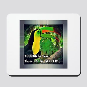 TOUCAN be Good...Three Can Be Better!! Mousepad