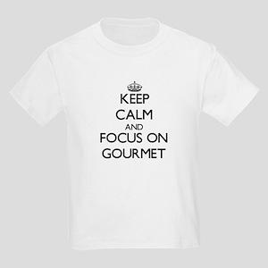 Keep Calm and focus on Gourmet T-Shirt