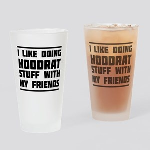 I like doing hoodrat stuff with my friends Drinkin