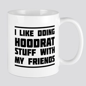 I like doing hoodrat stuff with my friends Mugs