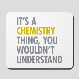 Its A Chemistry Thing Mousepad
