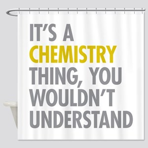 Its A Chemistry Thing Shower Curtain