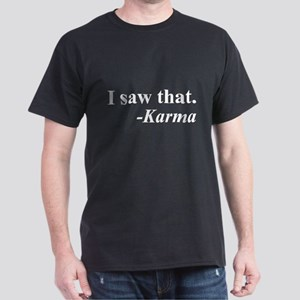 I saw that. -Karma T-Shirt