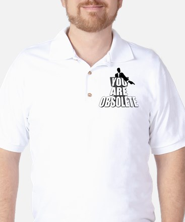 You Are Obsolete Golf Shirt