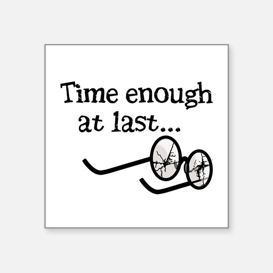"""Time Enough At Last Square Sticker 3"""" x 3"""""""