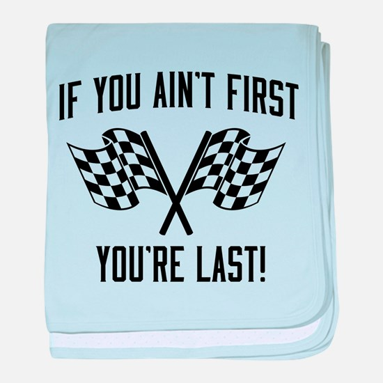 If you ain't first you're last baby blanket