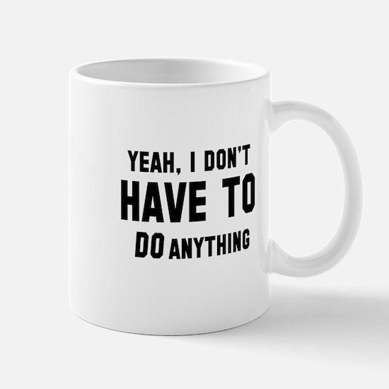 I don't have to DO anything Mug
