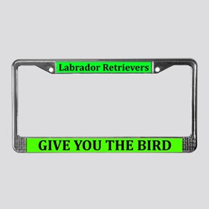 Labs Give You The Bird License Plate Frame