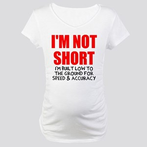 I'm not short Maternity T-Shirt