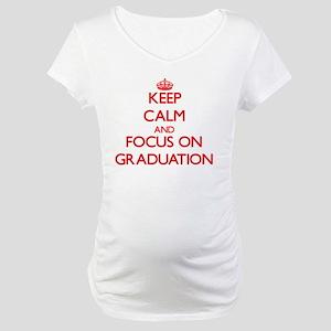 Keep Calm and focus on Graduation Maternity T-Shir