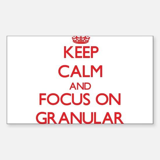 Keep Calm and focus on Granular Decal