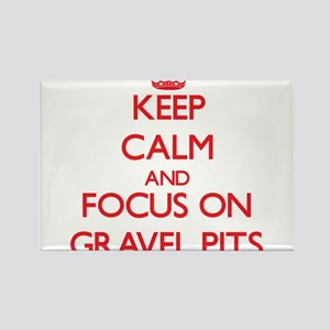 Keep Calm and focus on Gravel Pits Magnets