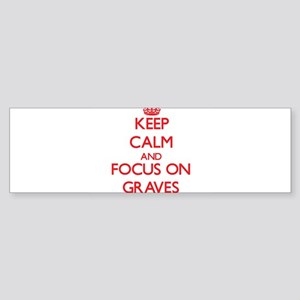 Keep Calm and focus on Graves Bumper Sticker