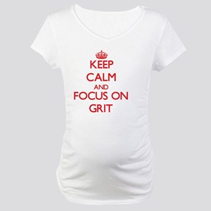 Keep Calm and focus on Grit Maternity T-Shirt