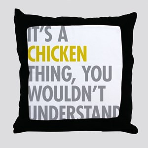 Its A Chicken Thing Throw Pillow