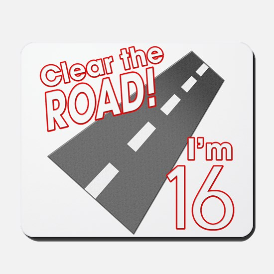 Clear the Road I'm 16 Mousepad