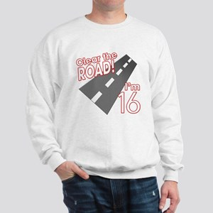 Clear the Road I'm 16 Sweatshirt
