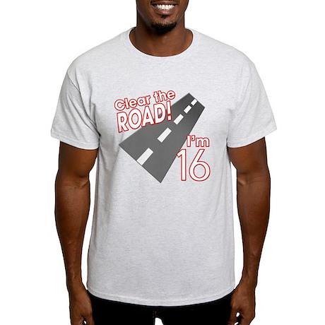 Clear the Road I'm 16 Light T-Shirt