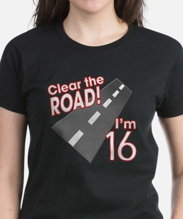 Clear the Road I'm 16 Women's Dark T-Shirt
