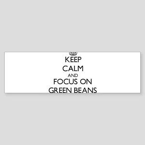 Keep Calm and focus on Green Beans Bumper Sticker