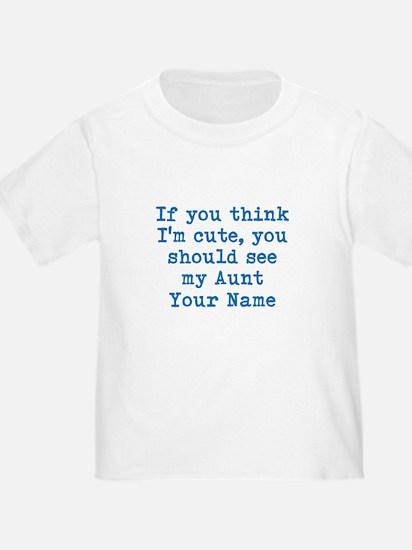 You Should See My Aunt (Custom) T-Shirt