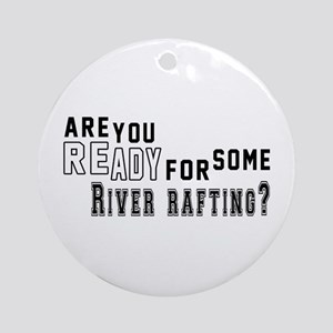 Are You Ready For Some River Raftin Round Ornament