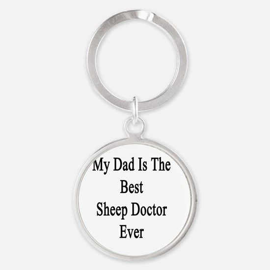 My Dad Is The Best Sheep Doctor Eve Round Keychain