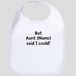 But My Aunt Said I Could (Custom) Bib