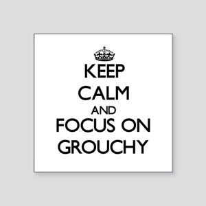 Keep Calm and focus on Grouchy Sticker