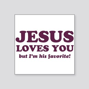 Jesus Loves You But I'm His Favorite Sticker