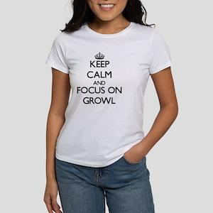 Keep Calm and focus on Growl T-Shirt