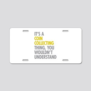 Its A Coin Collecting Thing Aluminum License Plate