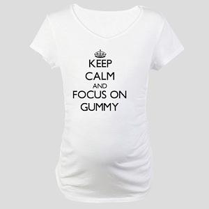 Keep Calm and focus on Gummy Maternity T-Shirt