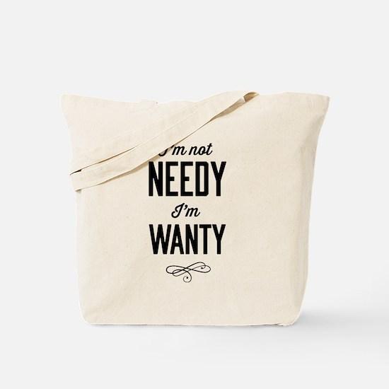 I'm not needy I'm wanty Tote Bag