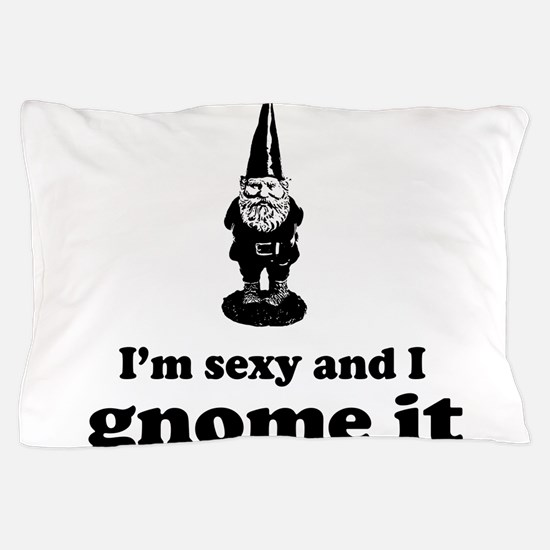I'm sexy and I gnome Pillow Case