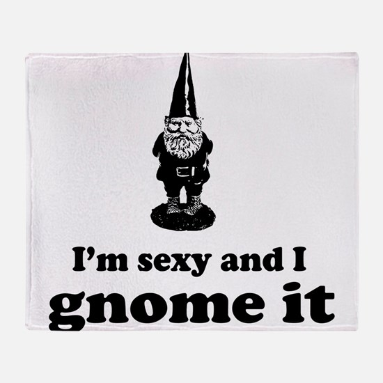 I'm sexy and I gnome Throw Blanket