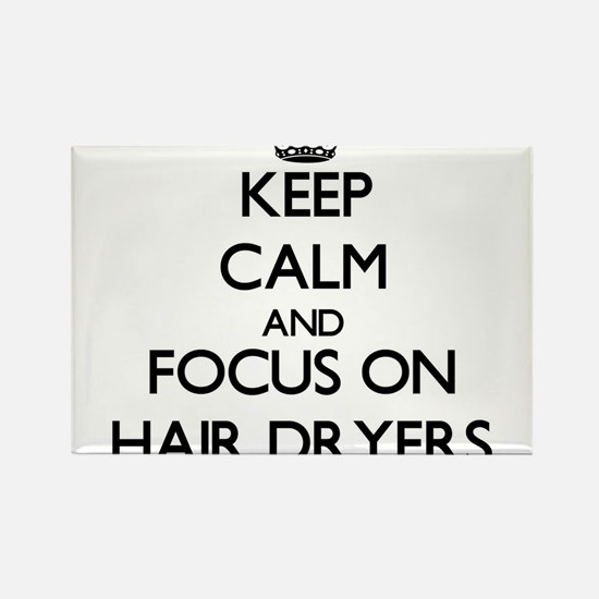 Keep Calm and focus on Hair Dryers Magnets