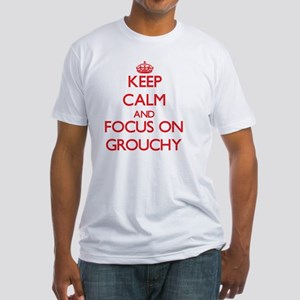Keep Calm and focus on Grouchy T-Shirt