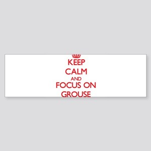 Keep Calm and focus on Grouse Bumper Sticker