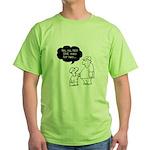 No no NO! SHE Eats for Two! Green T-Shirt