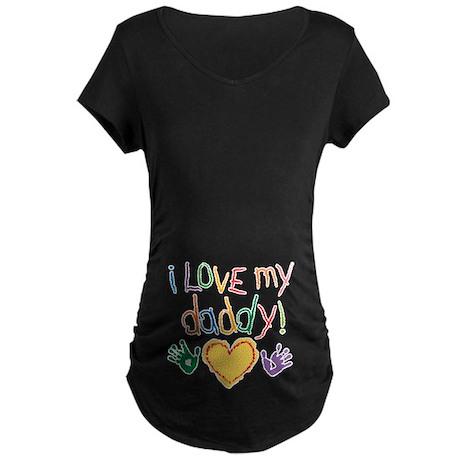 i love my daddy Maternity Dark T-Shirt
