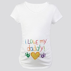 i love my daddy Maternity T-Shirt
