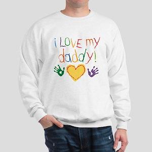 i love my daddy Sweatshirt