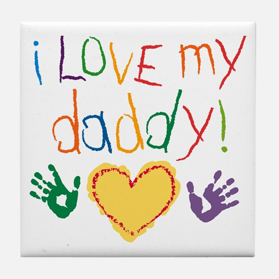 i love my daddy Tile Coaster