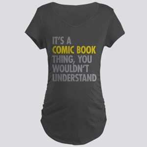 Its A Comic Book Thing Maternity Dark T-Shirt