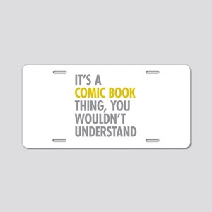 Its A Comic Book Thing Aluminum License Plate